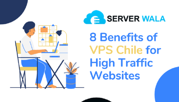 8 Benefits of VPS Chile for High Traffic Websites
