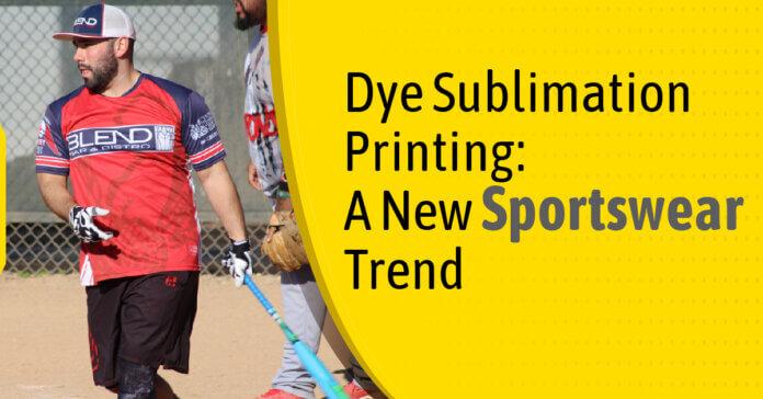 Dye Sublimation Printing New Sportswear Trend